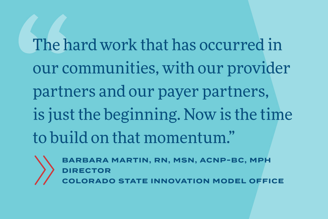 The hard work that has occurred in our communities, with our provider partners and our payer partners, is just the beginning. Now is the time to build on that momentum.