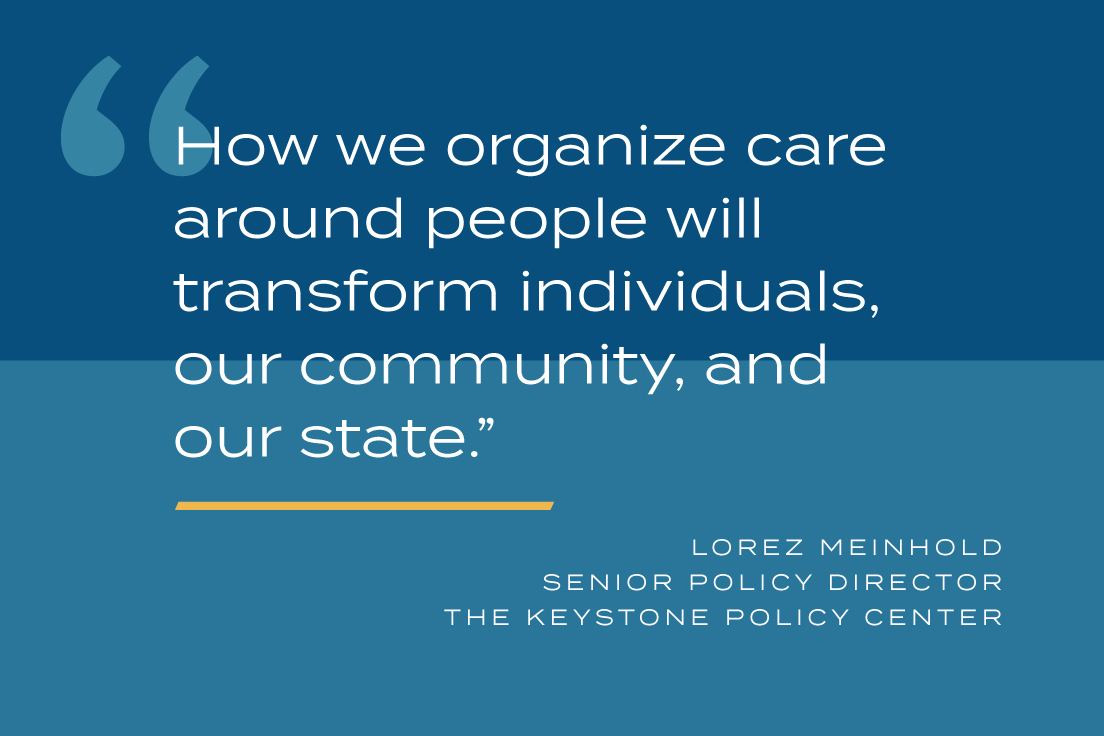 How we organize care around people will transform individuals, our community, and our state.