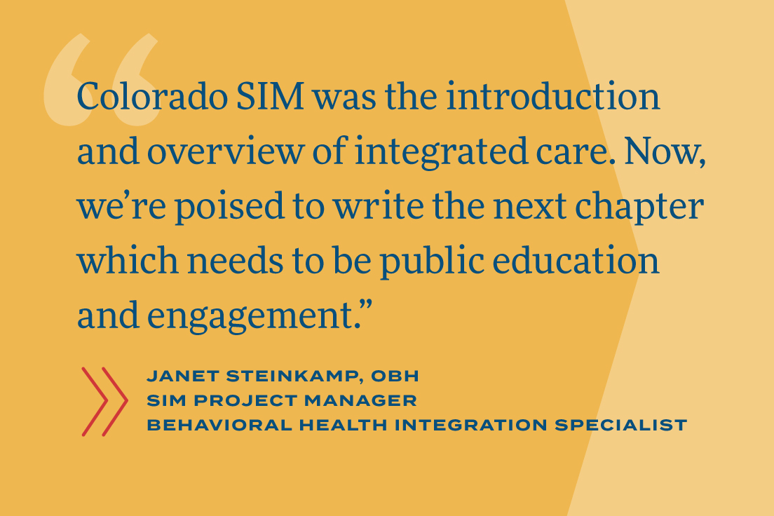 Colorado SIM was the introduction and overview of integrated care. Now we're poised to write the next chapter which needs to be public education and engagement.