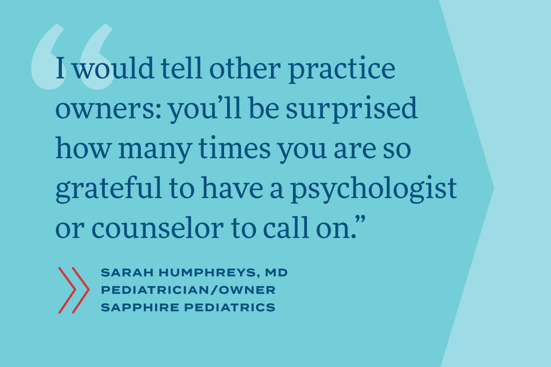 I would tell other practice owners: you'll be surprised how many times to have a psychologist or counselor to call on.