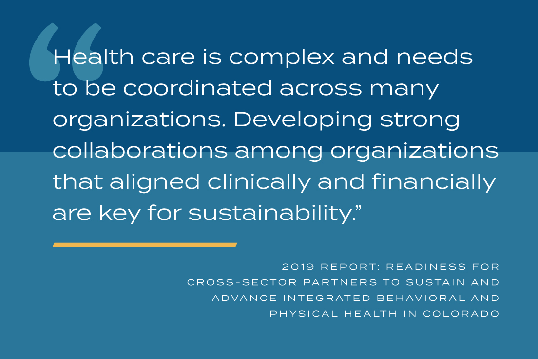 Health care is complex and needs to be coordinated across many organizations. Developing strong collaborations among organizations that aligned clinically and financially are key for sustainability.