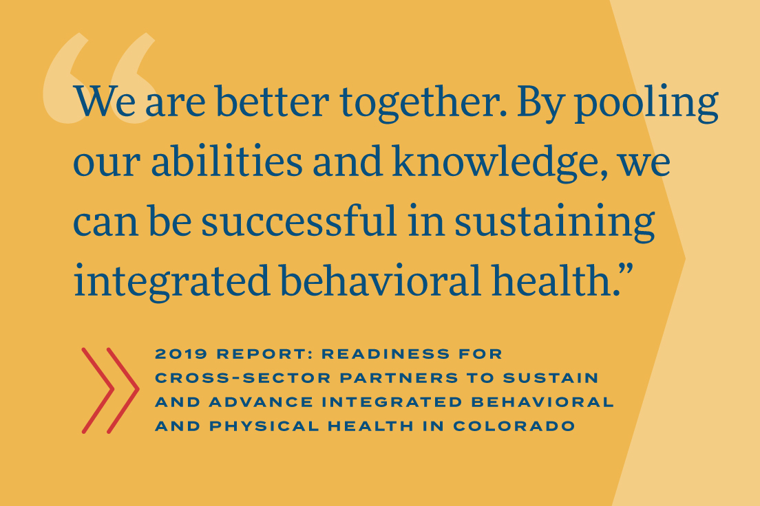 We are better together. By pooling our abilities and knowledge, we can be successful in sustaining integrated behavioral health.